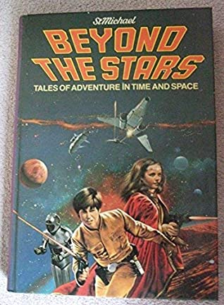 Beyond The Stars: Tales Of Adventure In Time And Space by George Lucas, Jay Williams, Peter Dennis, Garry Kilworth