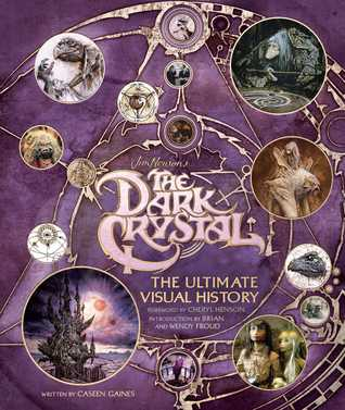 The Dark Crystal: The Ultimate Visual History by Caseen Gaines