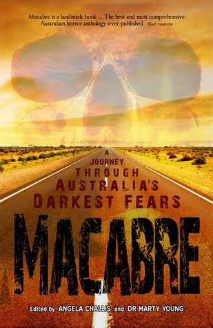Macabre: A Journey Through Australia's Darkest Fears by Martin Livings, Marty Young, Angela Challis