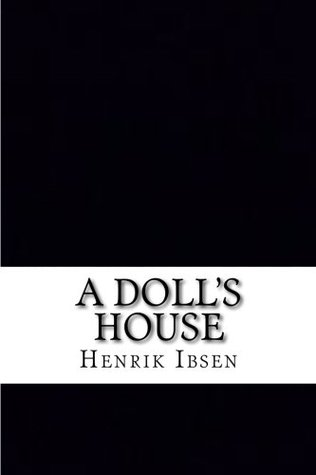 A Doll's House: Includes APA Style Citations for Scholarly Secondary Sources, Peer-Reviewed Journal Articles and Critical Essays by William Archer, Henrik Ibsen