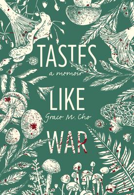 Tastes Like War: A Memoir by Grace M. Cho