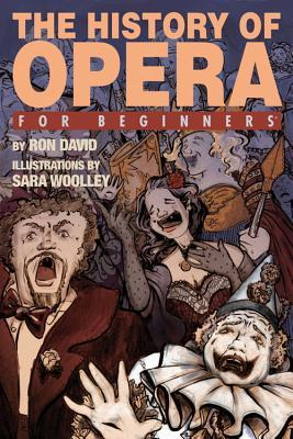 The history of opera for beginners by Sara Woolley, Ron David