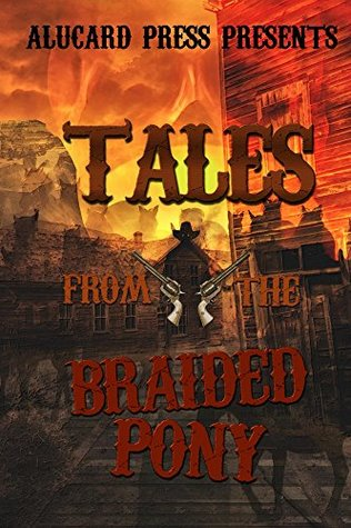Tales from the Braided Pony by Kevin J. Kennedy, Megan Ince, Suzanne Fox, Gail Anderson, Veronica Smith, Steven Stacy, John Dover, J.C. Michael, Kael Moffat
