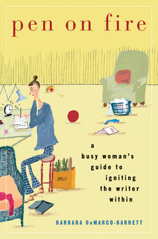 Pen on Fire: A Busy Woman's Guide to Igniting the Writer Within by Barbara DeMarco-Barrett