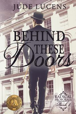 Behind These Doors: Radical Proposals Book 1 by Jude Lucens
