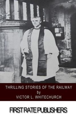 Thrilling Stories of the Railway by Victor L. Whitechurch