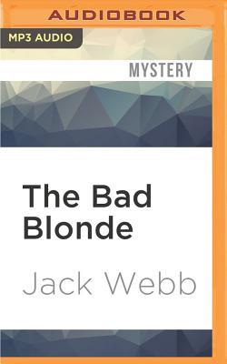 The Bad Blonde by Jack Webb