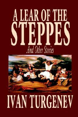 A Lear of the Steppes and Other Stories by Ivan Turgenev, Fiction, Classics, Literary, Short Stories by Ivan Turgenev