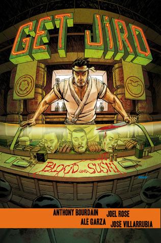 Get Jiro: Blood and Sushi by Joel Rose, Anthony Bourdain, Alé Garza