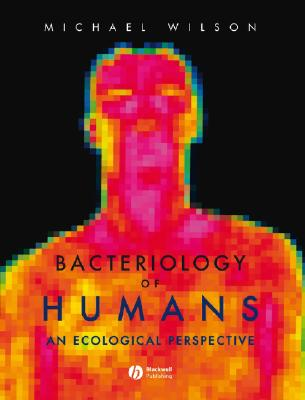 Bacteriology of Humans: An Ecological Perspective by Michael Wilson