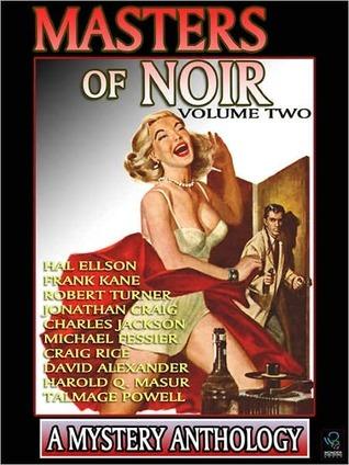 Masters of Noir: Volume Two by Talmage Powell, Michael Fessier, Robert Turner, Charles Jackson, Jonathan Craig, Harold Q. Masur, Craig Rice, Frank Kane, David Alexander, Hal Ellson