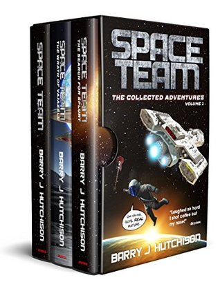 Space Team: The Collected Adventures: Volume 1 (Space Team #1-3) by Barry J. Hutchison