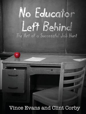 No Educator Left Behind: The Art of a Successful Job Hunt by Vince Evans, Clint Corby