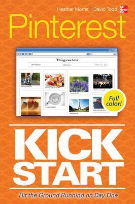 Pinterest Kickstart by Heather Morris, Dave Todd