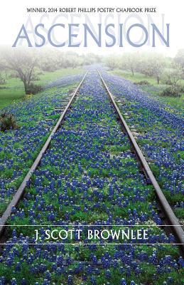 Ascension: Poems by J. Scott Brownlee