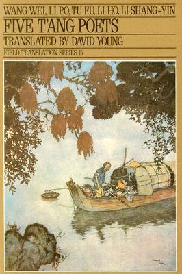Five T'ang Poets by David Young, Li Shang-yin, Li Bai, Wang Wei, Li Ho