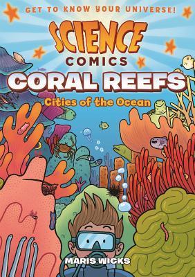 Science Comics: Coral Reefs: Cities of the Ocean by Maris Wicks, Randi Rotjan