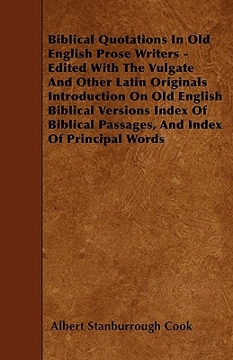 Biblical Quotations In Old English Prose Writers - Edited With The Vulgate And Other Latin Originals Introduction On Old English Biblical Versions Ind by Albert Stanburrough Cook