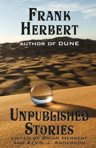 Frank Herbert: Unpublished Stories by Brian Herbert, Frank Herbert, Kevin J. Anderson