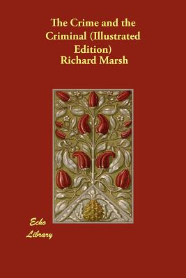 The Crime and the Criminal (Illustrated Edition) by Richard Marsh
