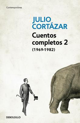 Cuentos Completos 2 (1969-1982). Julio Cortázar / Complete Short Stories, Book 2 (1969-1982), Cortazar by Julio Cortázar