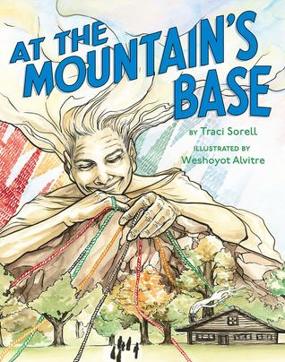 At the Mountain's Base by Traci Sorell, Weshoyot Alvitre