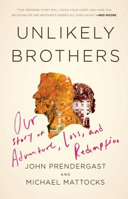 Unlikely Brothers: Our Story of Adventure, Loss, and Redemption by Michael Mattocks, John Prendergast
