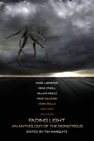 Fading Light: An Anthology of the Monstrous by Lee Mather, Malon Edwards, David Dalglish, Carl Barker, Tim Marquitz, Dorian Dawes, Tom Olbert, Nick Cato, D.L. Seymour, Mark Lawrence, Edward M. Erdelac, T.S.P. Sweeney, Ryan Lawler, Gary W. Olson, Wayne Ligon, Gord Rollo, Gene O'Neill, Jake Elliot, Adam Millard, Henry P. Gravelle, Gef Fox, Timothy Baker, Stephen McQuiggan, William Meikle, Georgina Kamsika, Stacey Turner