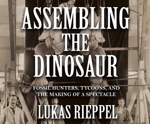 Assembling the Dinosaur by Lukas Rieppel
