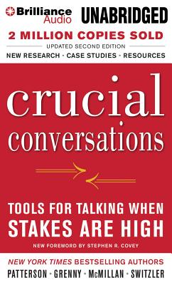 Crucial Conversations: Tools for Talking When Stakes Are High by Ron McMillan, Kerry Patterson, Joseph Grenny