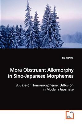 Mora Obstruent Allomorphy in Sino-Japanese Morphemes by Mark Irwin