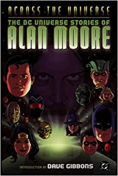 Across the Universe: The DC Universe Stories of Alan Moore by Alan Moore