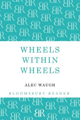 Wheels Within Wheels: A Story of the Girls by Alec Waugh