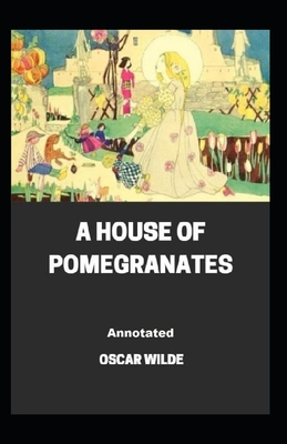 A House of Pomegranates Annotated by Oscar Wills