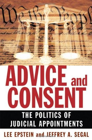 Advice and Consent: The Politics of Judicial Appointments by Jeffrey A. Segal, Lee Epstein
