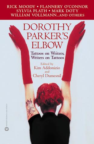 Dorothy Parker's Elbow: Tattoos on Writers, Writers on Tattoos by Cheryl Dumesnil, Kim Addonizio