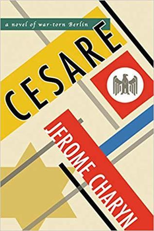 Cesare: A Novel of War-Torn Berlin by Jerome Charyn