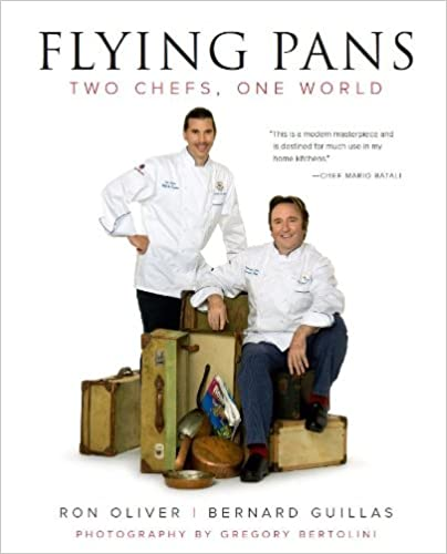 Flying Pans: Two Chefs, One World by Ron Oliver, Bernard Guillas, Bernard Guillas