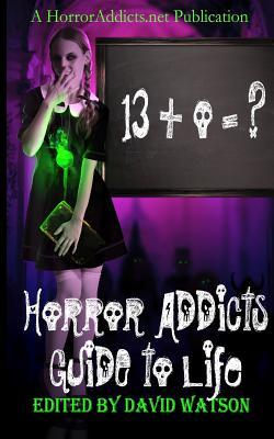Horror Addicts Guide to Life by Catt Dahman, Chantal Boudreau, Jeff Carlson