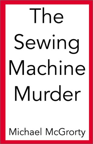 The Sewing Machine Murder by Michael McGrorty