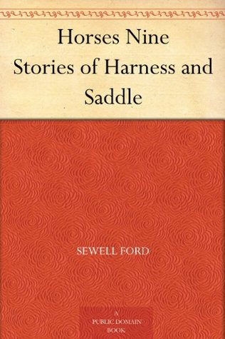 Horses nine; stories of harness and saddle by Sewell Ford