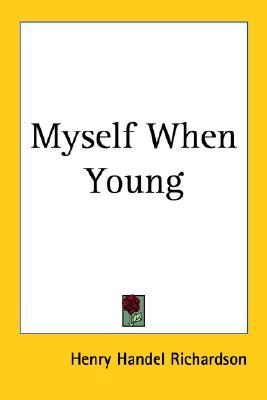 Myself When Young by Henry Handel Richardson