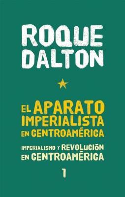 El Aparato Imperialista En Centroamarica: Imperialismo Y Revolucian En Centroamarica Tomo 1 by Roque Dalton