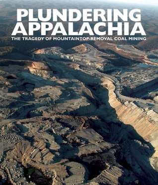 Plundering Appalachia: The Tragedy of Mountaintop Removal Coal Mining by Tom Butler, Doug Tompkins, Rebecca Gayle Howell