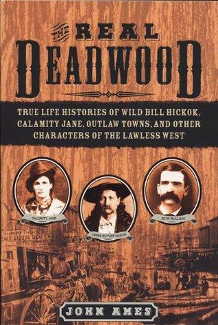 The Real Deadwood by John Edward Ames