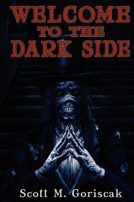 Welcome to the Dark Side by Scott M. Goriscak