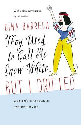 They Used to Call Me Snow White . . . But I Drifted: Women's Strategic Use of Humor by Gina Barreca