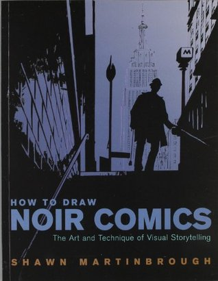 How to Draw Noir Comics: The Art and Technique of Visual Storytelling by Shawn Martinbrough