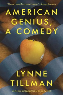 American Genius: A Comedy by Lynne Tillman, Lucy Ives