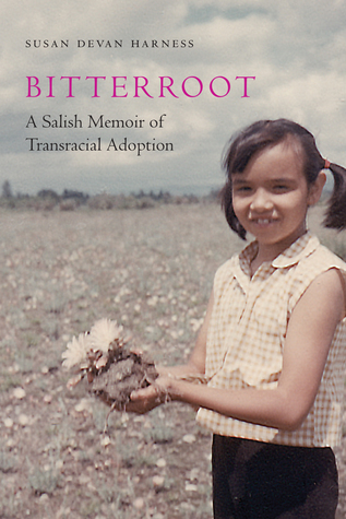 Bitterroot: A Salish Memoir of Transracial Adoption by Susan Devan Harness